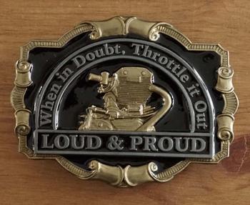 """Buckle """" When in Doubt. Throttle it out. Loud & Proud """""""