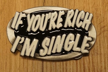 """Buckle """" If you're rich i'm single """""""